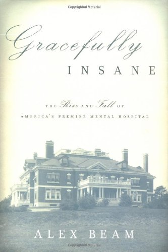 Image for Gracefully Insane  The Rise and Fall of America's Premier Mental Hospital