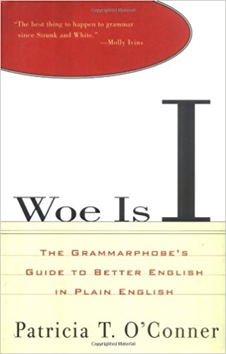 Image for Woe is I: the grammarphobe's guide to better English in plain English