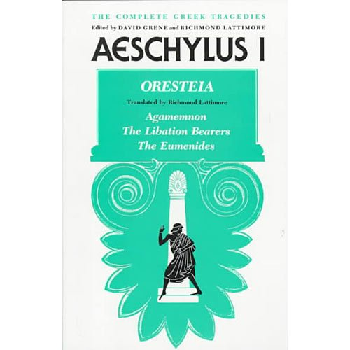 Image for Aeschylus I: Oresteia, Agamemnon, the Libation Bearers, the Eumenides The Complete Greek Tragedies