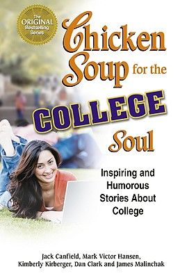 Image for Chicken Soup for the College Soul Inspiring and Humorous Stories about College