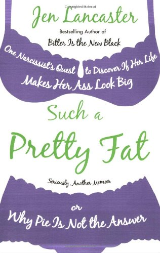 Image for Such a Pretty Fat: One Narcissist's Quest to Discover if Her Life Makes Her Ass Lookbig, or why Pie is Not the Answer