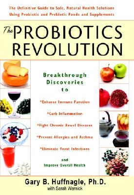 Image for The Probiotics Revolution The Definitive Guide to Safe, Natural Health Solutions Using Probiotic and Prebiotic Foods and Supplements