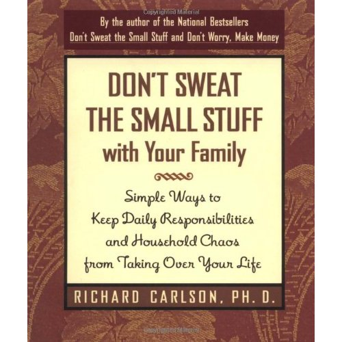 Image for Don't Sweat the Small Stuff with Your Family Simple Ways to Keep Daily Responsibilities and Household Chaos from Taking over Your Life
