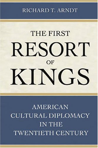 Image for The First Resort of Kings  American Cultural Diplomacy in the Twentieth Century