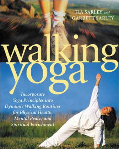 Image for Walking Yoga Incorporate Yoga Principles Into Dynamic Walking Routines for Physical Health, Mental Peace, and Spiritual Enrichment