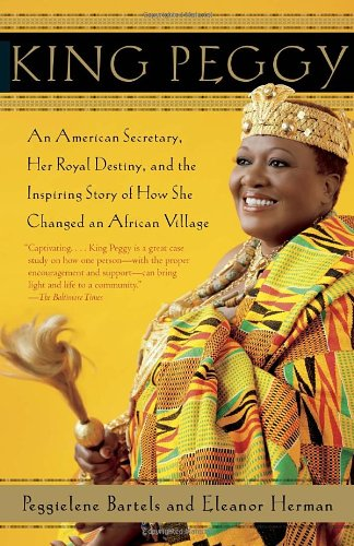 Image for King Peggy  An American Secretary, Her Royal Destiny, and the Inspiring Story of How She Changed an African Village