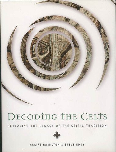 Image for Decoding the Celts Revealing the Legacy of the Celtic Tradition